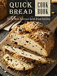 The Quick Bread Cookbook: The 50 Most Delicious Quick Bread Recipes (Recipe Top 50's Book 83)