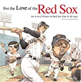 img - for For the Love of the Red Sox: An A-To-Z Primer for Red Sox Fans of All Ages book / textbook / text book