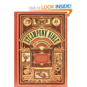 The Steampunk Bible: An Illustrated Guide to the World of Imaginary Airships, Corsets and Goggles, Mad... by