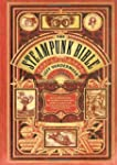 The Steampunk Bible: An Illustrated G...