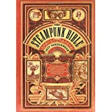 The Steampunk Bible: An Illustrated Guide to the World of Imaginary Airships, Corsets and Goggles, Mad Scientists, and Strange Literatureby S. J. Chambers