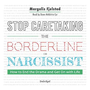 Stop Caretaking the Borderline or Narcissist Audiobook