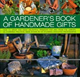 img - for A Gardener's Book of Handmade Gifts: How to grow and make delightful presents for and from the garden: 20 charming practical ideas shown in 120 stunning and evocative photographs book / textbook / text book
