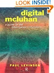 Digital McLuhan: A Guide to the Infor...