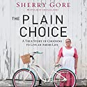The Plain Choice: A True Story of Choosing to Live an Amish Life Audiobook by Sherry Gore, Jeff Hoagland Narrated by Connie Barton