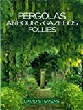 Pergolas, Arbours, Gazebos and Follies