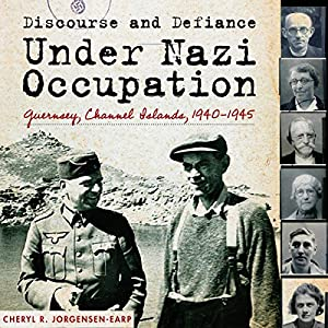 Discourse and Defiance under Nazi Occupation: Guernsey, Channel Islands, 1940-1945 Audiobook
