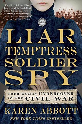 Download Liar, Temptress, Soldier, Spy: Four Women Undercover in the Civil War