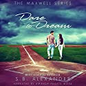 Dare to Dream: The Maxwell Series, Book 2 Audiobook by S.B. Alexander Narrated by Amanda Fugate-Moss