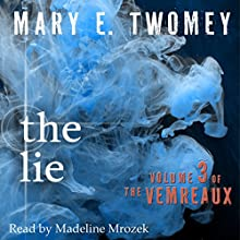 The Lie: Volumes of the Vemreaux Volume 3 (       UNABRIDGED) by Mary E. Twomey Narrated by Madeline Mrozek