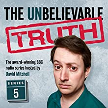 The Unbelievable Truth, Series 5 Radio/TV Program by Jon Naismith, Graeme Garden Narrated by David Mitchell