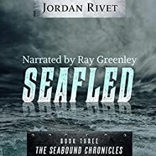 Seafled: Seabound Chronicles, Book 3 Audiobook by Jordan Rivet Narrated by Ray Greenley