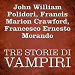 Tre Storie Di Vampiri [Three Stories of Vampires] | John William Polidori,Francis Marion Crawford,Francesco Ernesto Morando