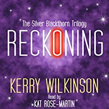 Reckoning: The Silver Blackthorn Trilogy, Book 1 (       UNABRIDGED) by Kerry Wilkinson Narrated by Kat Rose-Martin