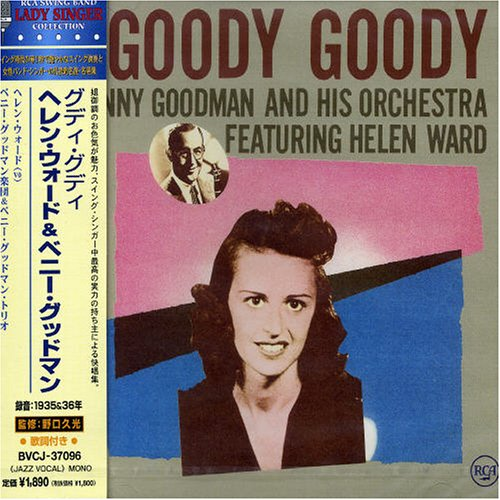 GOODY GOODY (FEAT. HELEN WARD) by Helen Ward and Benny Goodman