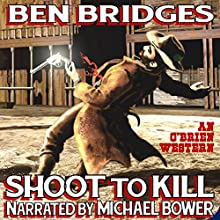 Shoot to Kill: O'Brien, Book 8 (       UNABRIDGED) by Ben Bridges Narrated by Michael Bower