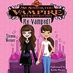 My Sister the Vampire #3: Re-Vamped! | Sienna Mercer