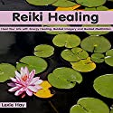 Reiki Healing: Heal Your Life with Energy Healing, Guided Imagery, and Guided Meditation Speech by Lexie Hay Narrated by Alex Q. Huffman