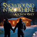 Snowbound in Nowhere (       UNABRIDGED) by Andrew Grey Narrated by K.C. Kelly