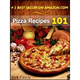 Pizza Recipes 101: Modern Pizza Recipes ~ Kirk Castle