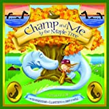 img - for Champ and Me By the Maple Tree: A Vermont Tale (Shankman & O'Neill) book / textbook / text book