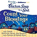 Chicken Soup for the Soul: Count Your Blessings - 101 Stories of Gratitude, Fortitude, and Silver Linings (       UNABRIDGED) by Jack Canfield, Mark Victor Hansen, Amy Newmark, Laura Robinson, Elizabeth Bryan Narrated by Laural Merlington, Buck Schirner
