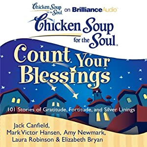 Chicken Soup for the Soul: Count Your Blessings - 101 Stories of Gratitude, Fortitude, and Silver Linings | [Jack Canfield, Mark Victor Hansen, Amy Newmark, Laura Robinson, Elizabeth Bryan]