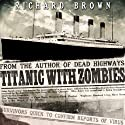 Titanic with ZOMBIES Audiobook by Richard Brown Narrated by Simon Whistler