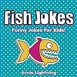 Fish Jokes!: 40+ Funny Fish Jokes for...