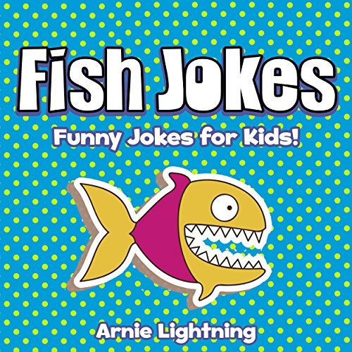 Arnie Lightning - Fish Jokes!: 40+ Funny Fish Jokes for Kids (Funny Jokes for Kids) (English Edition)