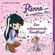 Der schimmernde Feenflügel (Hanna und die magischen Tiere 3) (       gekürzt) von Claire Taylor-Smith Gesprochen von: Shandra Schadt