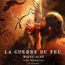 La guerre du feu: Roman des âges farouches | Livre audio Auteur(s) : J.-H. Rosny aîné Narrateur(s) : William Cros