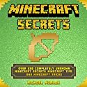 Minecraft Secrets: Over 250 Completely Unknown Minecraft Secrets, Minecraft Tips and Minecraft Tricks Audiobook by Michael Marlon Narrated by Jack Chekijian