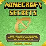Minecraft Secrets: Over 250 Completely Unknown Minecraft Secrets, Minecraft Tips and Minecraft Tricks   Michael Marlon