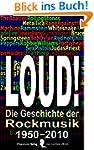 LOUD!: Die Geschichte der Rockmusik v...