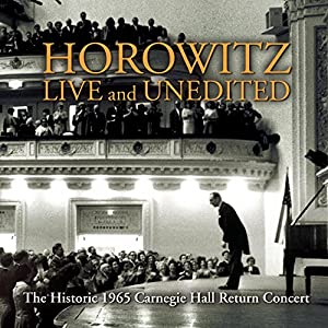 Historic Horowitz - Live and Unedited - The Legendary 1965 Carnegie Hall Return Concert