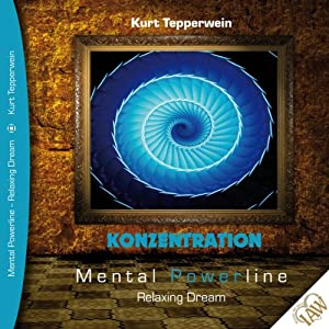 Konzentration (Mental Powerline - Relaxing Dream) Hörbuch