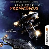Feuer gegen Feuer (Star Trek Prometheus 1) Hörbuch