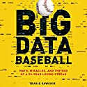 Big Data Baseball: Math, Miracles, and the End of a 20-Year Losing Streak (       UNABRIDGED) by Travis Sawchik Narrated by Peter Larkin