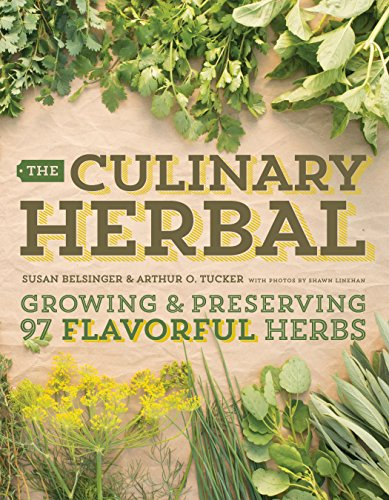 The Culinary Herbal: Growing and Preserving 97 Flavorful Herbs