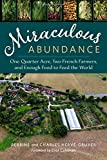 img - for Miraculous Abundance: One Quarter Acre, Two French Farmers, and Enough Food to Feed the World book / textbook / text book