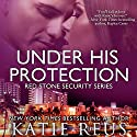 Under His Protection: Red Stone Security, Book 9 (       UNABRIDGED) by Katie Reus Narrated by Sophie Eastlake