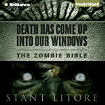 Death Has Come Up into Our Windows: The Zombie Bible, Book 1 (       UNABRIDGED) by Stant Litore Narrated by Benjamin L. Darcie