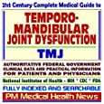21st Century Complete Medical Guide to Temporomandibular Joint Dysfunction (TMJ): Authoritative Government Documents, Clinical References, and Practical Information for Patients and Physicians