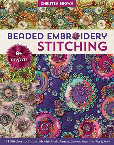 Beaded Embroidery Stitching 125 Stitches to Embellish with Beads, Buttons, Charms, Bead Weaving & More; 8+ Projects [Brown, Christen] (Tapa Blanda)