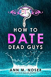 How to Date Dead Guys (The Witch's Handbook Book 1)