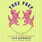 True Prep: It's a Whole New Old World | [Lisa Birnbach, Chip Kidd]
