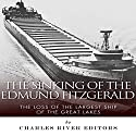 The Sinking of the Edmund Fitzgerald: The Loss of the Largest Ship on the Great Lakes (       UNABRIDGED) by Charles River Editors Narrated by Scott Clem