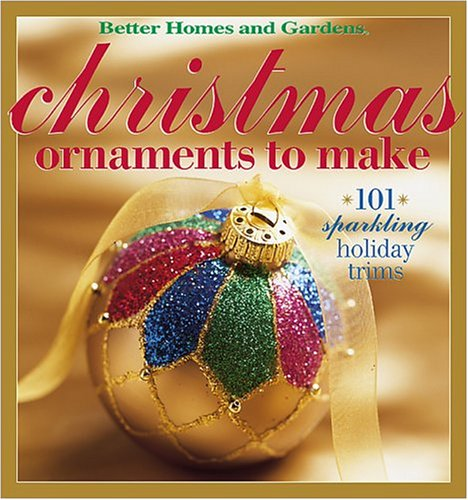 Christmas Ornaments to Make : 101 Sparkling Holiday Trims, CAROL FIELD DAHLSTROM,  BETTER HOMES AND GARDENS BOOKS, SUSAN BANKER,  BETTER HOMES AND GARDENS BOOKS (COR)