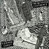 The Betrayed Confidence (0940160528) by Gorey, Edward